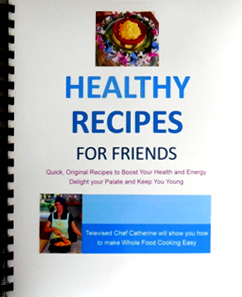 Healthy Recipes for Friends by Catherine Blake